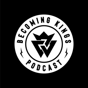 Becoming Kings Podcast